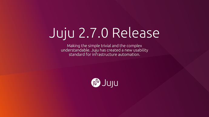 Juju 2.7.0: creating a new usability standard for infrastructure automation